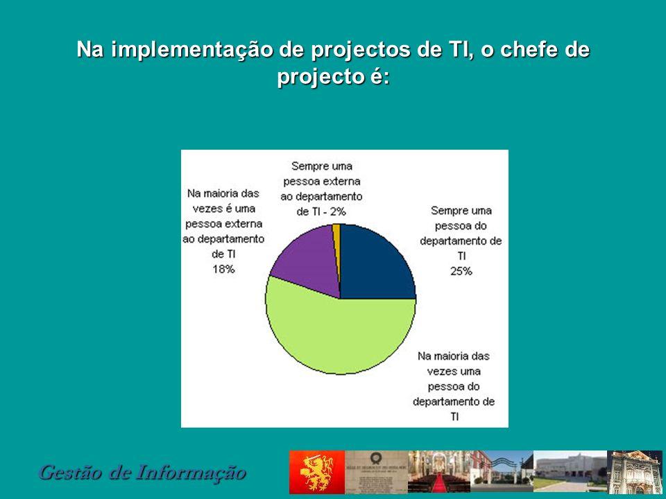 Gestão de Informação Na implementação de projectos de TI, o chefe de projecto é: