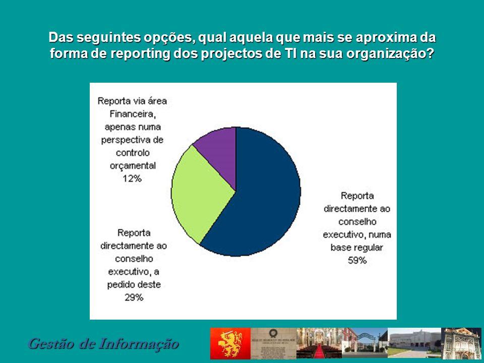 Gestão de Informação Das seguintes opções, qual aquela que mais se aproxima da forma de reporting dos projectos de TI na sua organização?