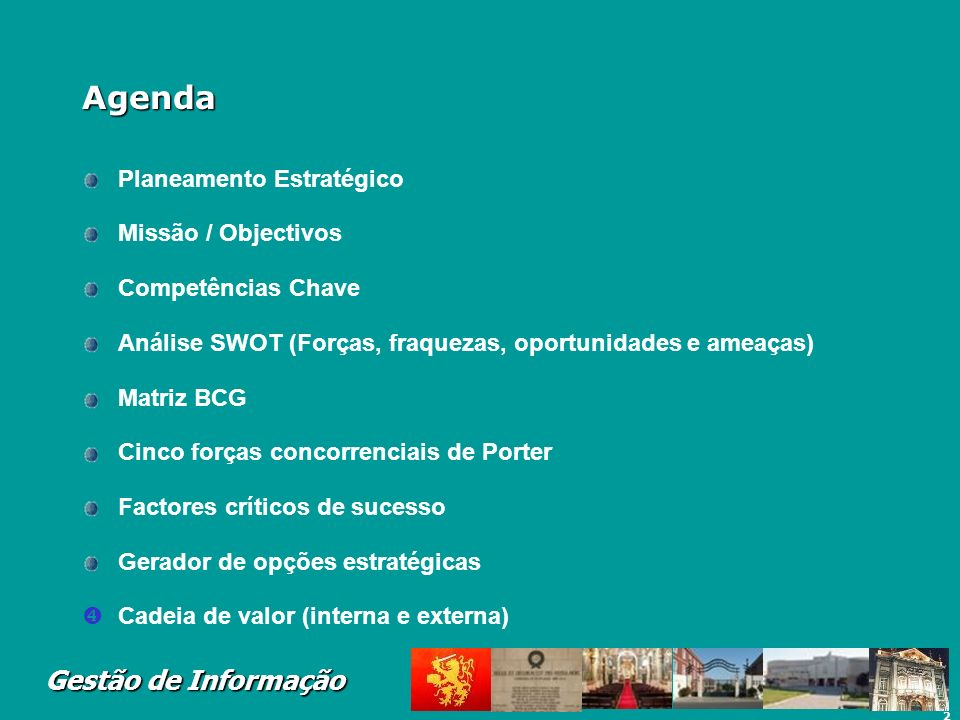 2 Gestão de Informação Agenda Planeamento Estratégico Missão / Objectivos Competências Chave Análise SWOT (Forças, fraquezas, oportunidades e ameaças)
