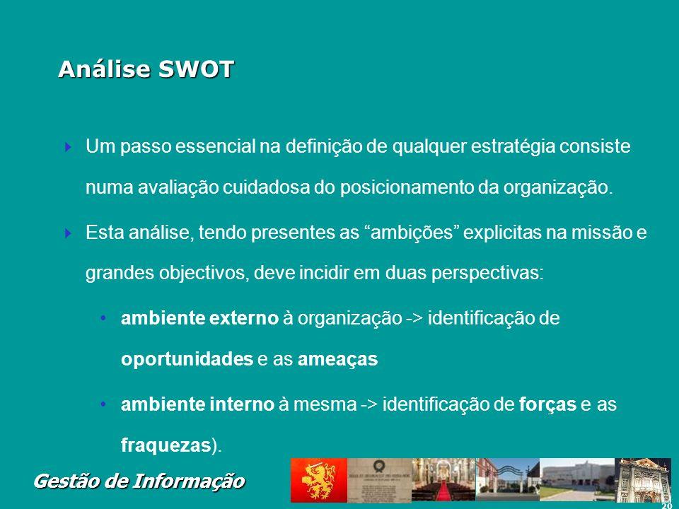 20 Gestão de Informação Análise SWOT Um passo essencial na definição de qualquer estratégia consiste numa avaliação cuidadosa do posicionamento da org