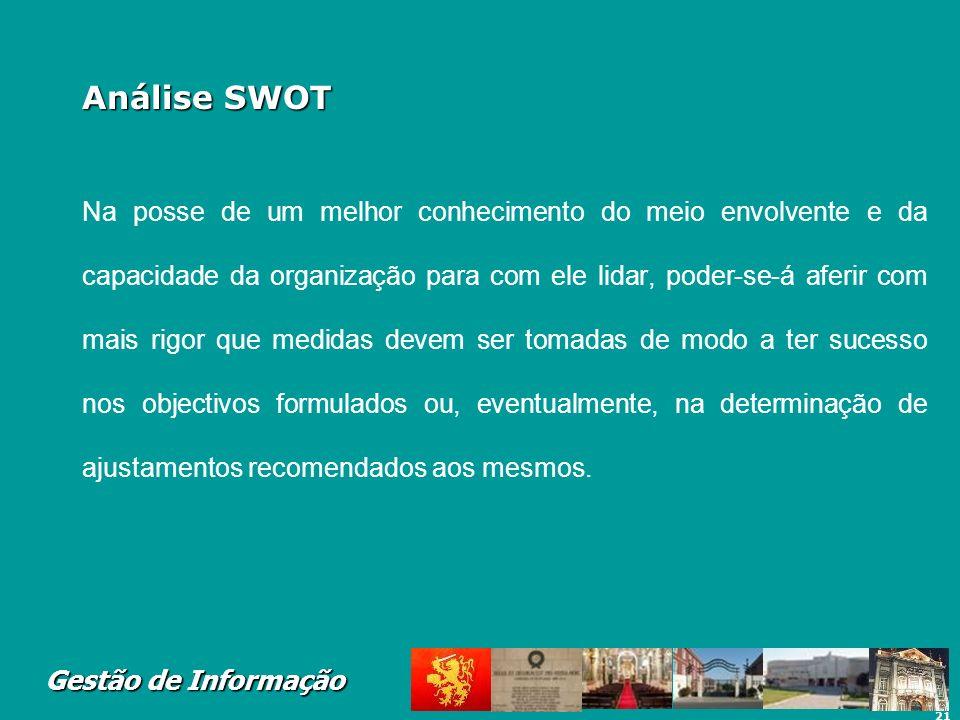 21 Gestão de Informação Análise SWOT Na posse de um melhor conhecimento do meio envolvente e da capacidade da organização para com ele lidar, poder-se
