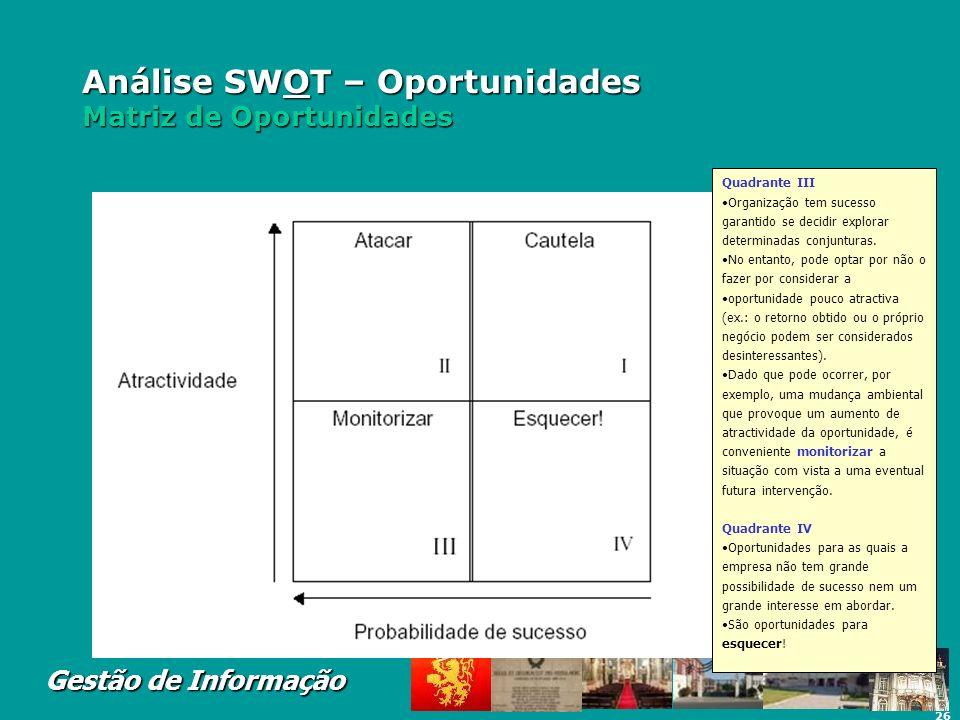 26 Gestão de Informação Análise SWOT – Oportunidades Matriz de Oportunidades Para tentar obter novas vantagens concorrenciais, ou pelo menos para evit