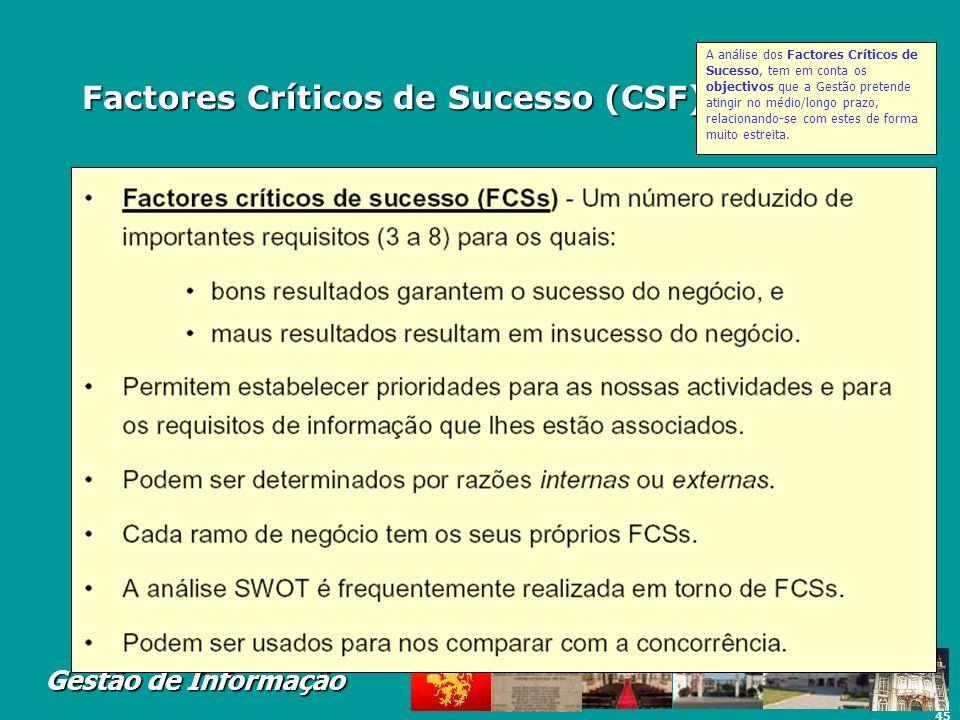 45 Gestão de Informação Factores Críticos de Sucesso (CSF) (Rockart) A análise dos Factores Críticos de Sucesso, tem em conta os objectivos que a Gest