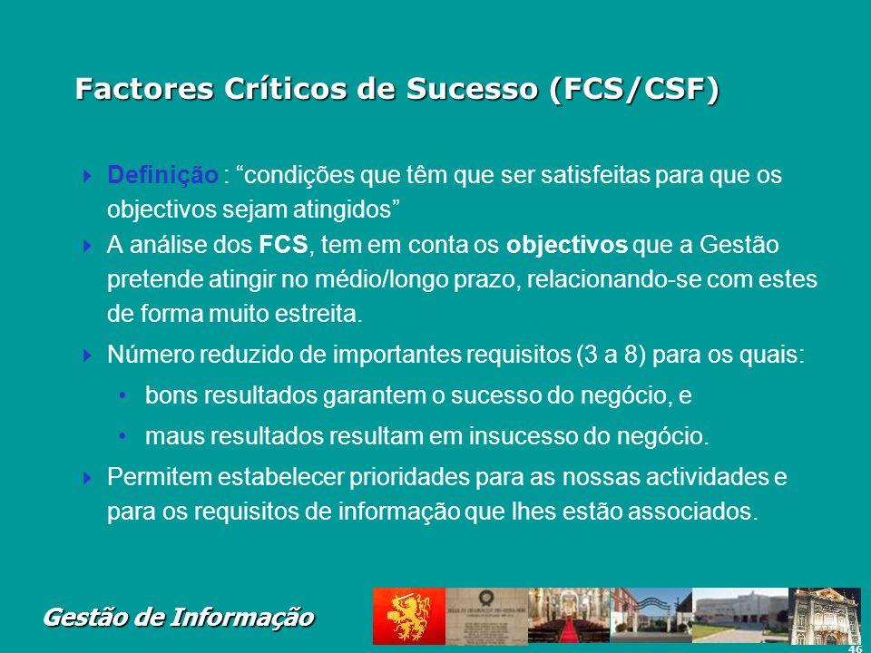 46 Gestão de Informação Factores Críticos de Sucesso (FCS/CSF) Definição : condições que têm que ser satisfeitas para que os objectivos sejam atingido