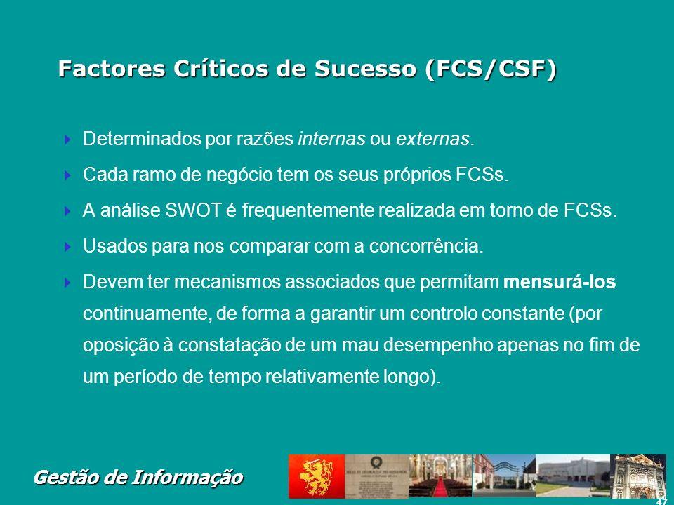 47 Gestão de Informação Factores Críticos de Sucesso (FCS/CSF) Determinados por razões internas ou externas. Cada ramo de negócio tem os seus próprios