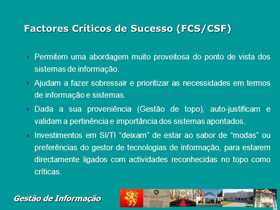 48 Gestão de Informação Factores Críticos de Sucesso (FCS/CSF) Permitem uma abordagem muito proveitosa do ponto de vista dos sistemas de informação. A