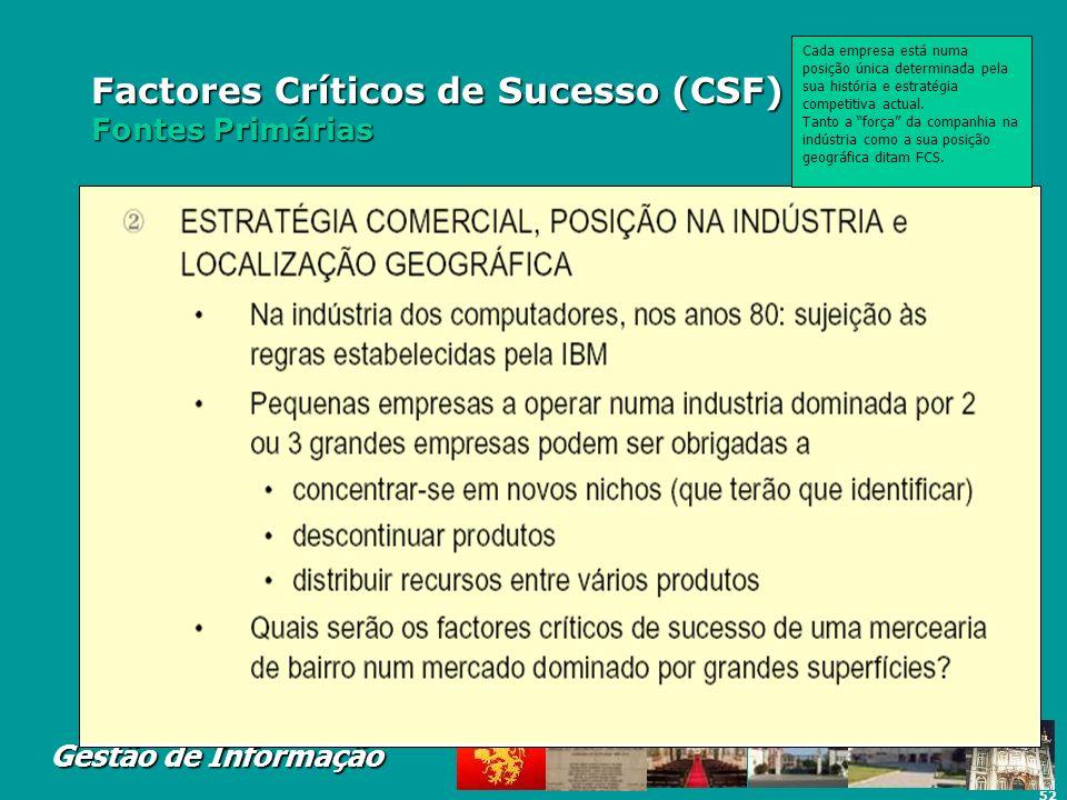 52 Gestão de Informação Factores Críticos de Sucesso (CSF) Fontes Primárias Cada empresa está numa posição única determinada pela sua história e estra