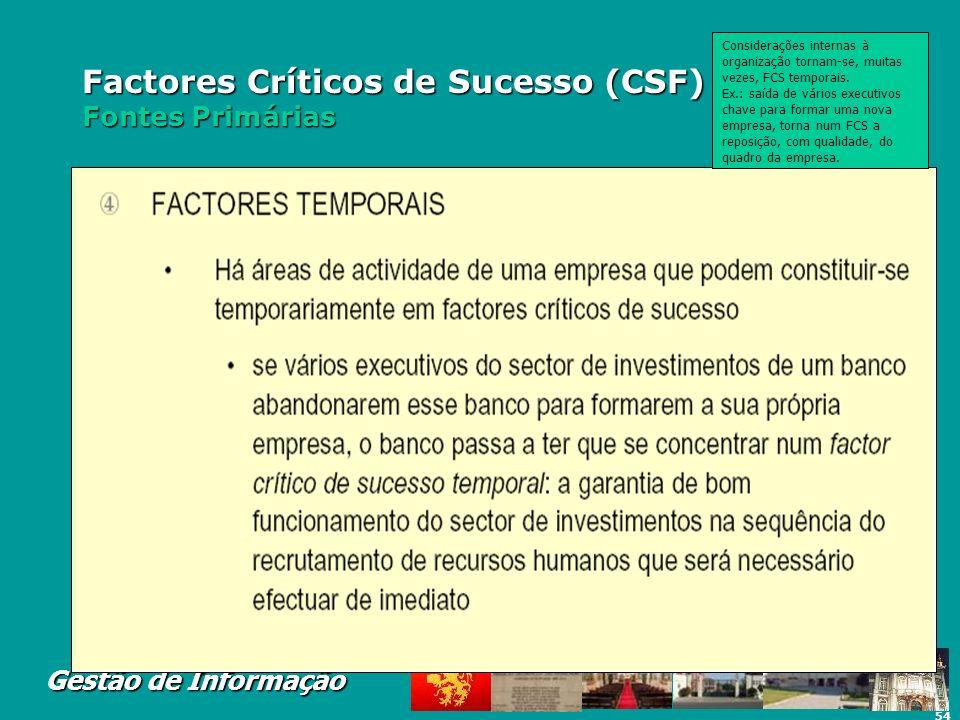 54 Gestão de Informação Factores Críticos de Sucesso (CSF) Fontes Primárias Considerações internas à organização tornam-se, muitas vezes, FCS temporai