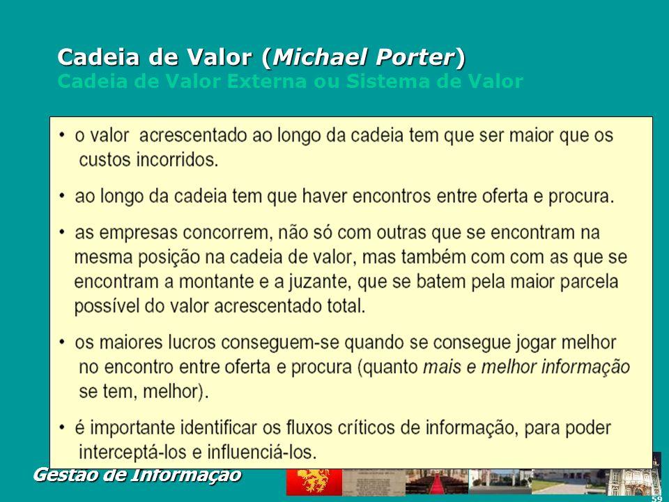 59 Gestão de Informação Cadeia de Valor (Michael Porter) Cadeia de Valor (Michael Porter) Cadeia de Valor Externa ou Sistema de Valor