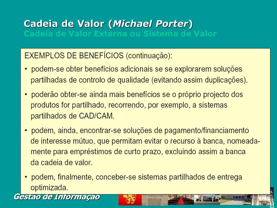 62 Gestão de Informação Cadeia de Valor (Michael Porter) Cadeia de Valor (Michael Porter) Cadeia de Valor Externa ou Sistema de Valor