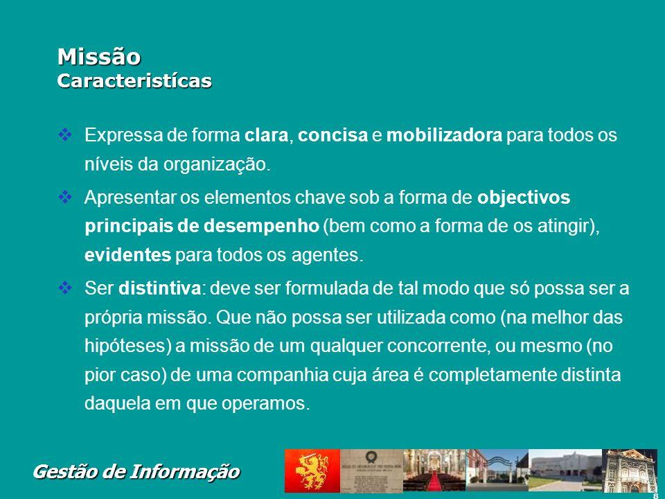 8 Gestão de Informação Missão Caracteristícas Expressa de forma clara, concisa e mobilizadora para todos os níveis da organização. Apresentar os eleme
