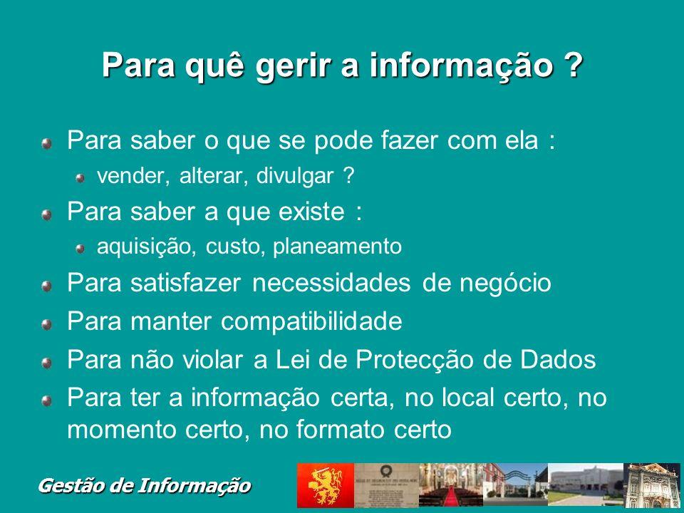 Para quê gerir a informação ? Para saber o que se pode fazer com ela : vender, alterar, divulgar ? Para saber a que existe : aquisição, custo, planeam