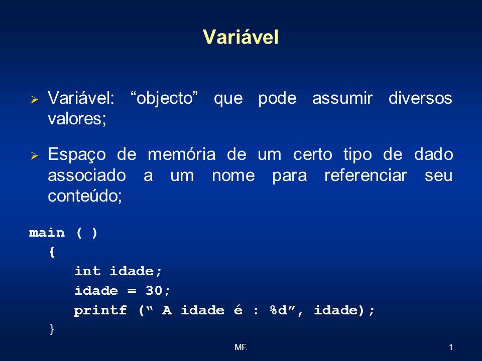 1MF. Variável Variável: objecto que pode assumir diversos valores; Espaço de memória de um certo tipo de dado associado a um nome para referenciar seu