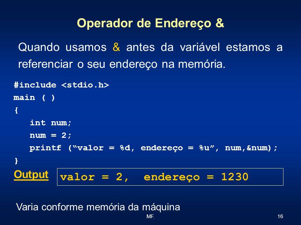 16MF. Operador de Endereço & Quando usamos & antes da variável estamos a referenciar o seu endereço na memória. #include main ( ) { int num; num = 2;