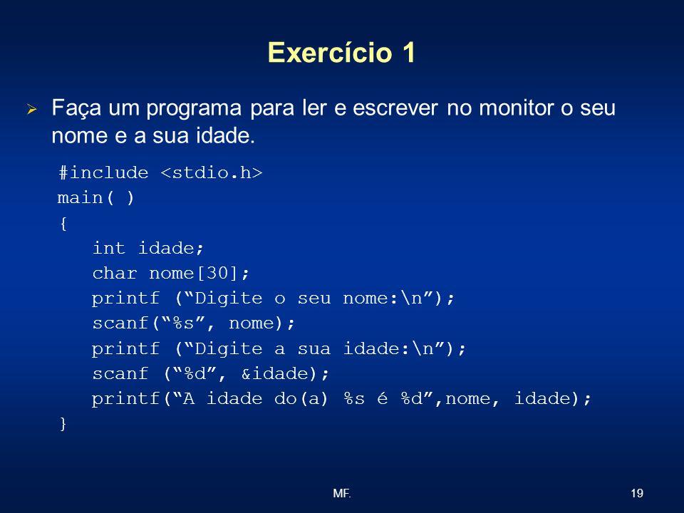 19MF.Exercício 1 Faça um programa para ler e escrever no monitor o seu nome e a sua idade.