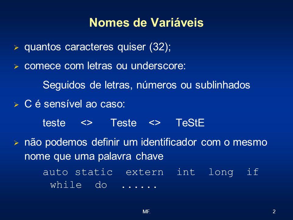 2MF. Nomes de Variáveis quantos caracteres quiser (32); comece com letras ou underscore: Seguidos de letras, números ou sublinhados C é sensível ao ca