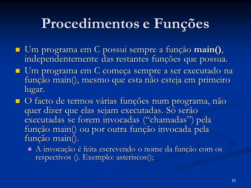 11 Procedimentos e Funções Um programa em C possui sempre a função main(), independentemente das restantes funções que possua. Um programa em C possui