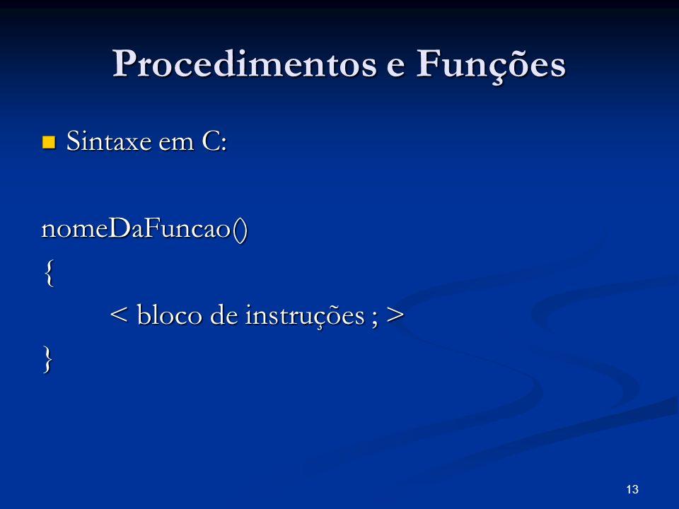 13 Procedimentos e Funções Sintaxe em C: Sintaxe em C:nomeDaFuncao(){ }