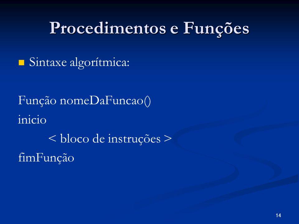 14 Procedimentos e Funções Sintaxe algorítmica: Função nomeDaFuncao() inicio fimFunção