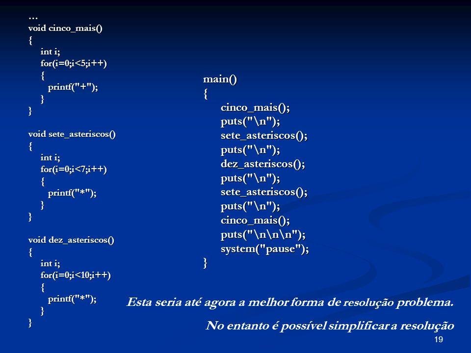 19 … void cinco_mais() { int i; int i; for(i=0;i<5;i++) for(i=0;i<5;i++) { printf(