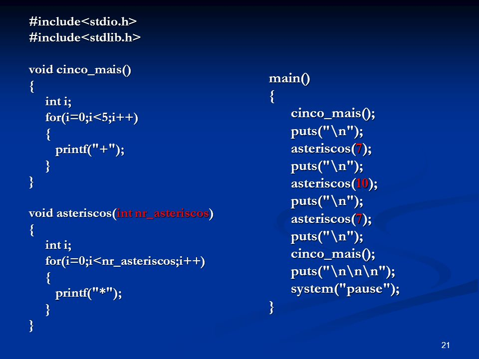 21 #include<stdio.h>#include<stdlib.h> void cinco_mais() { int i; int i; for(i=0;i<5;i++) for(i=0;i<5;i++) { printf(