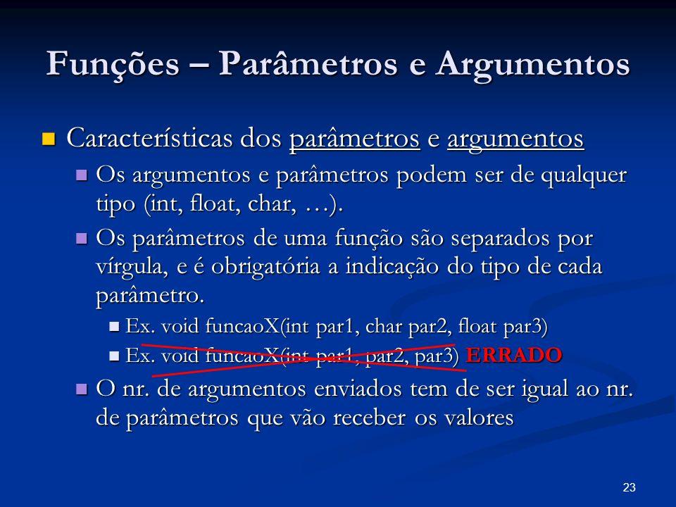 23 Funções – Parâmetros e Argumentos Características dos parâmetros e argumentos Características dos parâmetros e argumentos Os argumentos e parâmetro