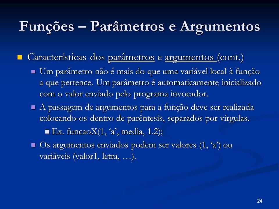 24 Funções – Parâmetros e Argumentos Características dos parâmetros e argumentos (cont.) Características dos parâmetros e argumentos (cont.) Um parâme