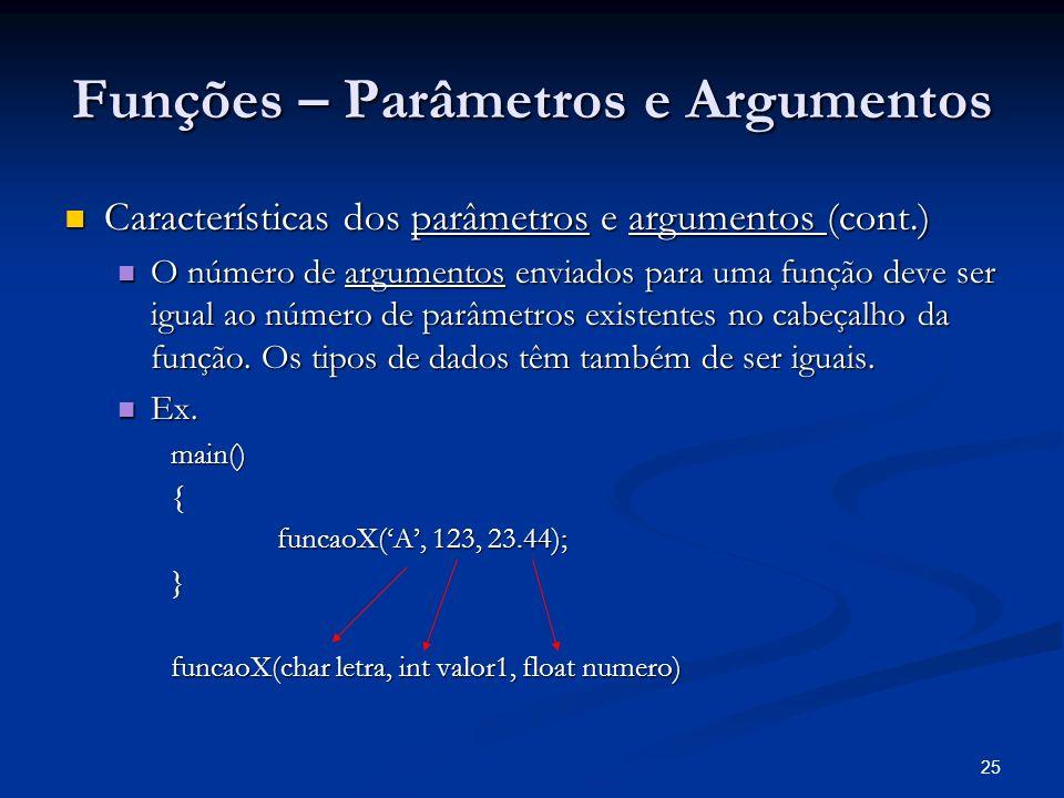 25 Funções – Parâmetros e Argumentos Características dos parâmetros e argumentos (cont.) Características dos parâmetros e argumentos (cont.) O número