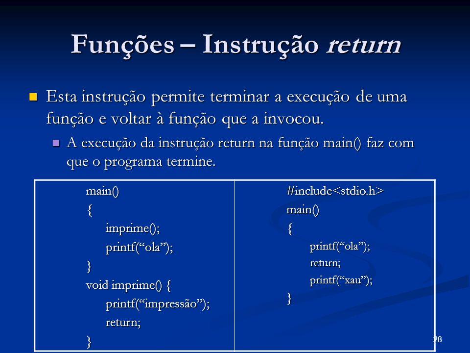 28 Funções – Instrução return Esta instrução permite terminar a execução de uma função e voltar à função que a invocou. Esta instrução permite termina