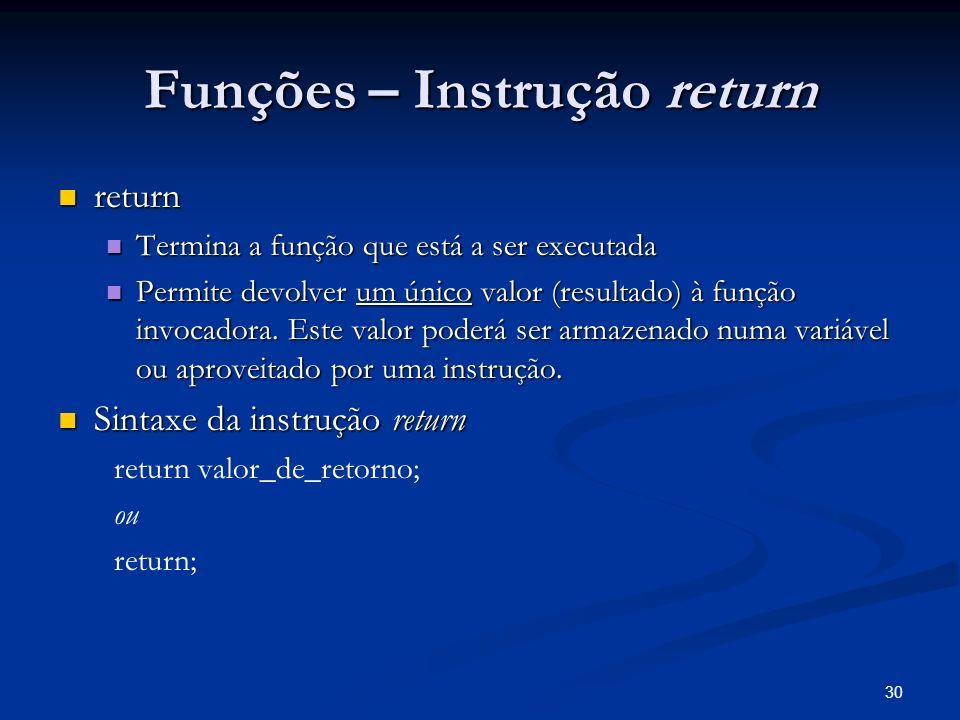 30 Funções – Instrução return return return Termina a função que está a ser executada Termina a função que está a ser executada Permite devolver um ún