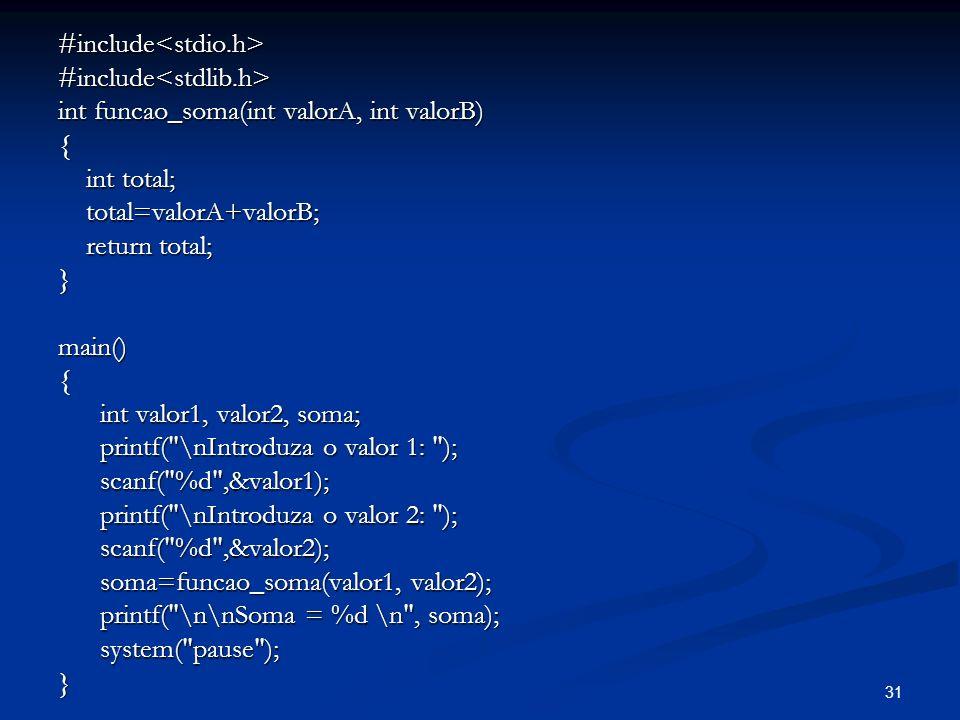 31 #include<stdio.h>#include<stdlib.h> int funcao_soma(int valorA, int valorB) { int total; int total; total=valorA+valorB; total=valorA+valorB; retur