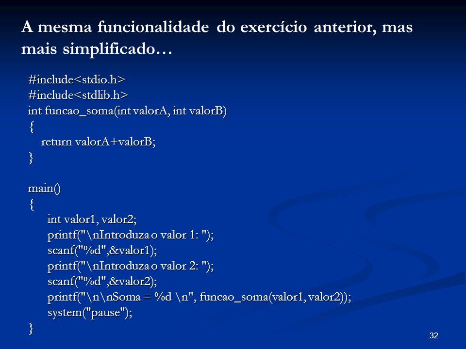 32 #include<stdio.h>#include<stdlib.h> int funcao_soma(int valorA, int valorB) { return valorA+valorB; return valorA+valorB;}main(){ int valor1, valor