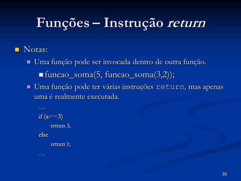 33 Funções – Instrução return Notas: Notas: Uma função pode ser invocada dentro de outra função. Uma função pode ser invocada dentro de outra função.