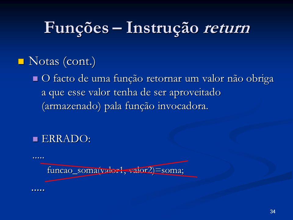 34 Funções – Instrução return Notas (cont.) Notas (cont.) O facto de uma função retornar um valor não obriga a que esse valor tenha de ser aproveitado