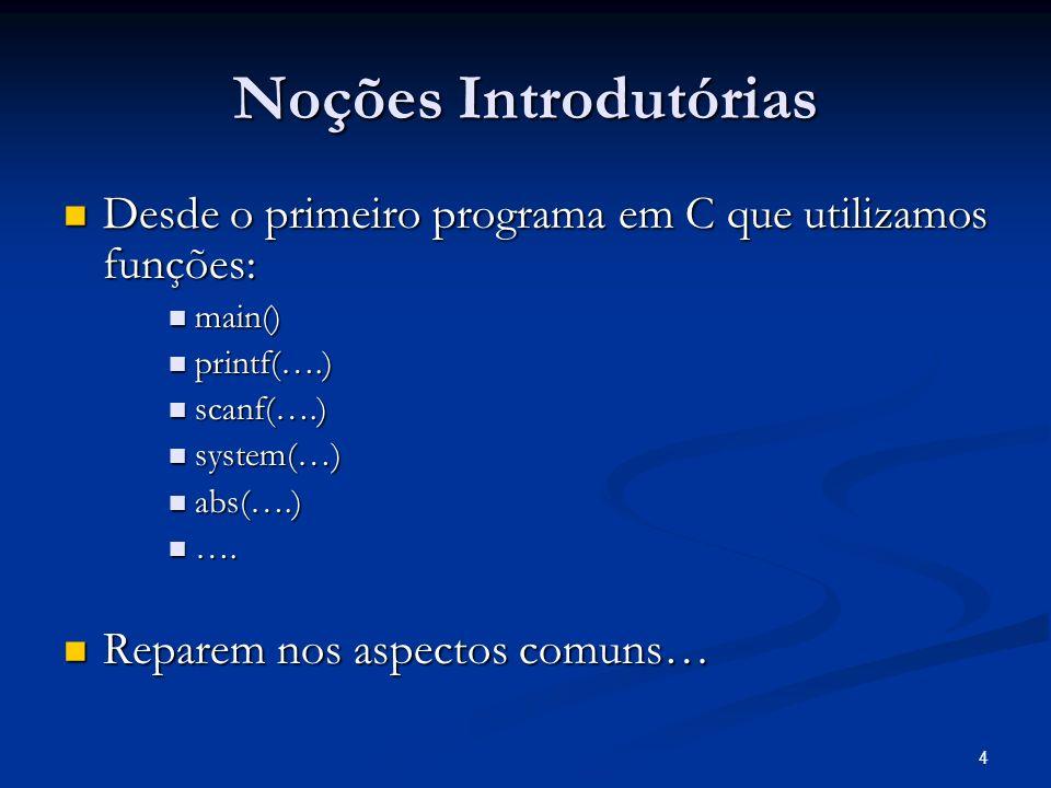 4 Noções Introdutórias Desde o primeiro programa em C que utilizamos funções: Desde o primeiro programa em C que utilizamos funções: main() main() pri