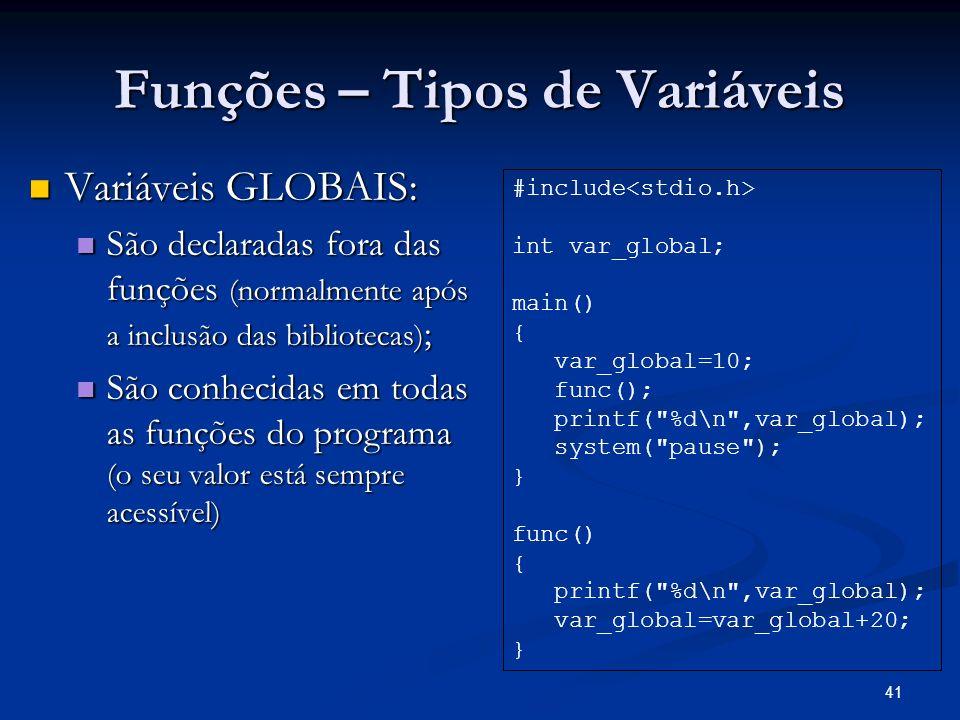 41 Funções – Tipos de Variáveis Variáveis GLOBAIS: Variáveis GLOBAIS: São declaradas fora das funções (normalmente após a inclusão das bibliotecas) ;