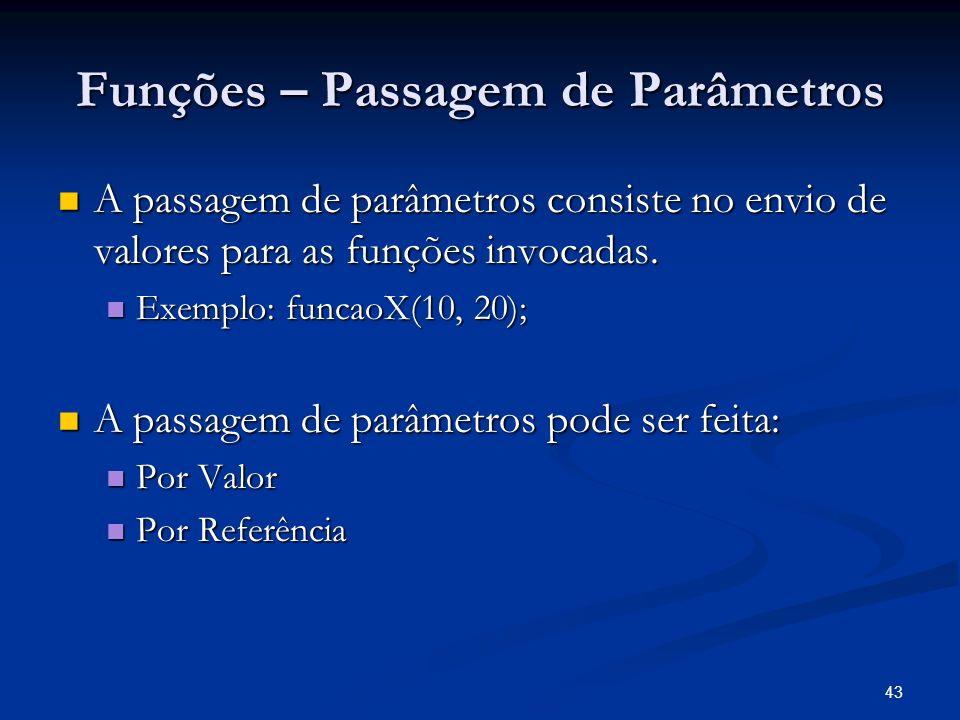 43 Funções – Passagem de Parâmetros A passagem de parâmetros consiste no envio de valores para as funções invocadas. A passagem de parâmetros consiste