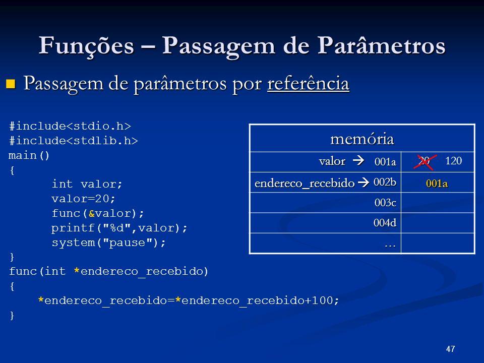 47 Funções – Passagem de Parâmetros Passagem de parâmetros por referência Passagem de parâmetros por referência memória 001a 002b 003c 003c 004d … #in