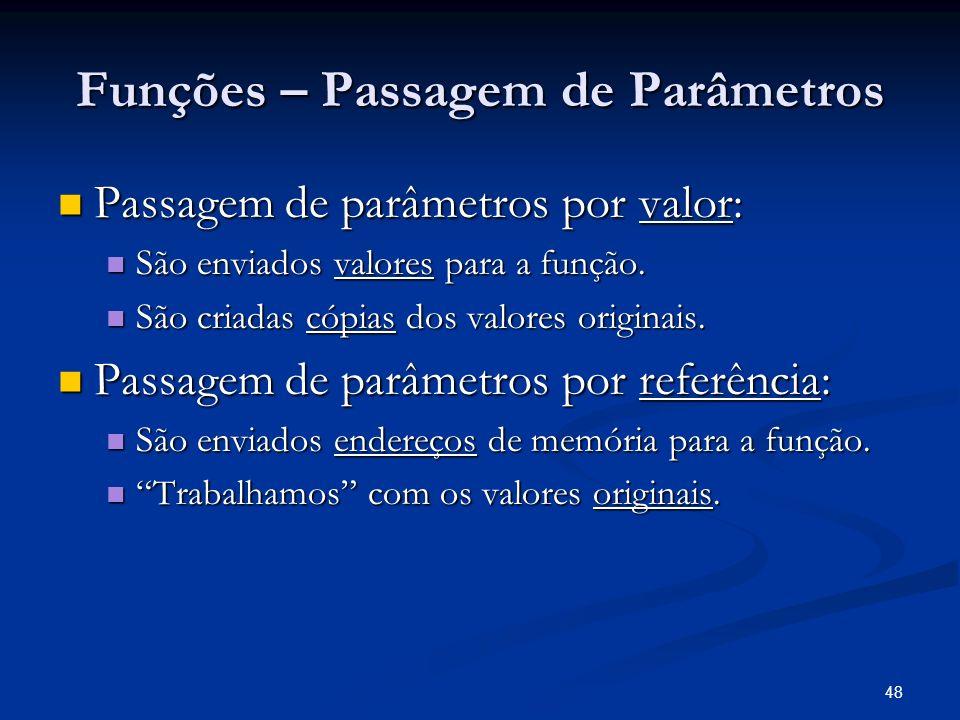 48 Funções – Passagem de Parâmetros Passagem de parâmetros por valor: Passagem de parâmetros por valor: São enviados valores para a função. São enviad