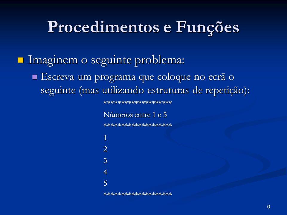 7 Procedimentos e Funções #include<stdio.h>main(){ int i, numero; int i, numero; for(i=0;i<20;i++) /* 1ª linha de asteriscos */ for(i=0;i<20;i++) /* 1ª linha de asteriscos */ printf( * ); printf( * ); printf( \nNumeros entre 1 e 5\n ); printf( \nNumeros entre 1 e 5\n ); for(i=0;i<20;i++) /* 2ª linha de asteriscos */ for(i=0;i<20;i++) /* 2ª linha de asteriscos */ printf( * ); printf( * ); for(i=1;i<=5;i++) /* números de 1 a 5 */ for(i=1;i<=5;i++) /* números de 1 a 5 */ printf( \n%d\n ,i); printf( \n%d\n ,i); for(i=0;i<20;i++) /* asteriscos finais */ for(i=0;i<20;i++) /* asteriscos finais */ printf( * ); printf( * );}