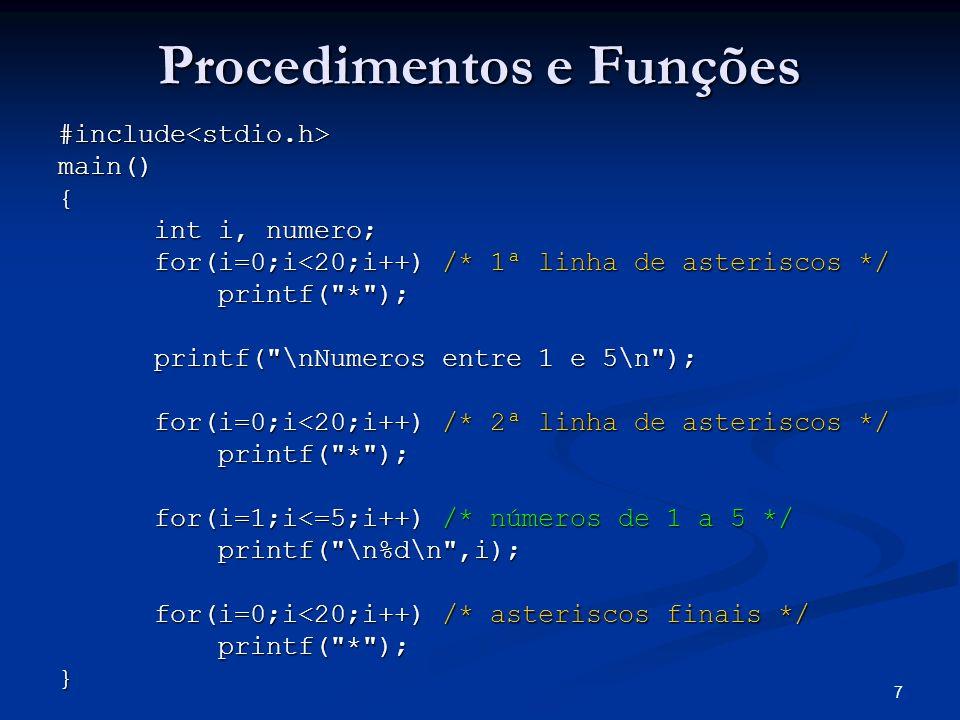 8 Procedimentos e Funções No programa anterior repetimos a escrita de 20 asteriscos 3 vezes No programa anterior repetimos a escrita de 20 asteriscos 3 vezesfor(i=0;i<20;i++)printf( * ); Como evitar a repetição do mesmo código várias vezes.