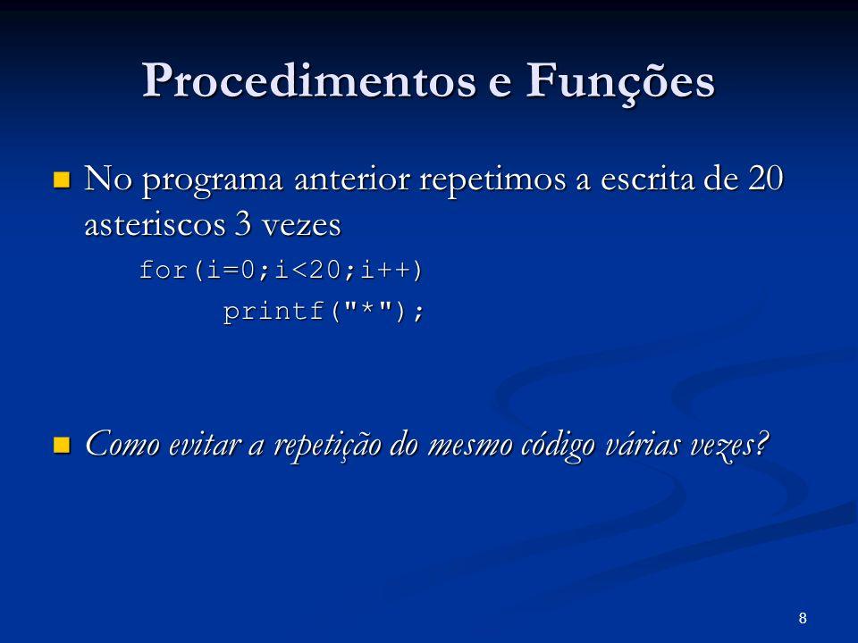 19 … void cinco_mais() { int i; int i; for(i=0;i<5;i++) for(i=0;i<5;i++) { printf( + ); printf( + ); }} void sete_asteriscos() { int i; int i; for(i=0;i<7;i++) for(i=0;i<7;i++) { printf( * ); printf( * ); }} void dez_asteriscos() { int i; int i; for(i=0;i<10;i++) for(i=0;i<10;i++) { printf( * ); printf( * ); }} main(){ cinco_mais(); cinco_mais(); puts( \n ); puts( \n ); sete_asteriscos(); sete_asteriscos(); puts( \n ); puts( \n ); dez_asteriscos(); dez_asteriscos(); puts( \n ); puts( \n ); sete_asteriscos(); sete_asteriscos(); puts( \n ); puts( \n ); cinco_mais(); cinco_mais(); puts( \n\n\n ); puts( \n\n\n ); system( pause ); system( pause );} Esta seria até agora a melhor forma de resolução problema.