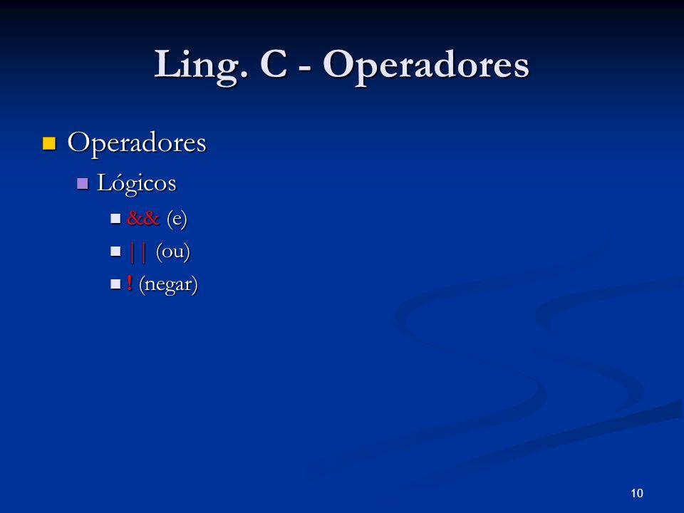 10 Ling. C - Operadores Operadores Operadores Lógicos Lógicos && (e) && (e) || (ou) || (ou) ! (negar) ! (negar)