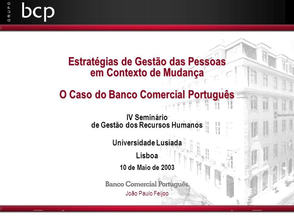 G R U P O Estratégias de Gestão das Pessoas em Contexto de Mudança O Caso do Banco Comercial Português IV Seminário de Gestão dos Recursos Humanos Uni