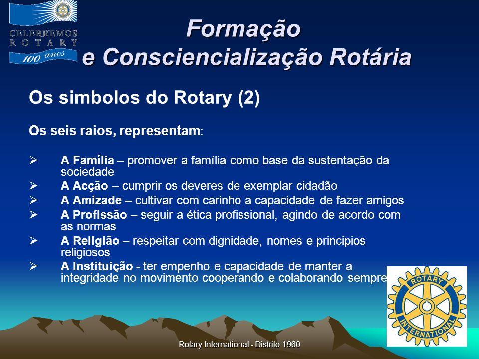 Rotary International - Distrito 1960 Formação e Consciencialização Rotária Formação e Consciencialização Rotária Os simbolos do Rotary (2) Os seis rai