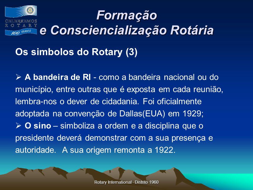 Rotary International - Distrito 1960 Formação e Consciencialização Rotária Os simbolos do Rotary (3) A bandeira de RI - como a bandeira nacional ou do