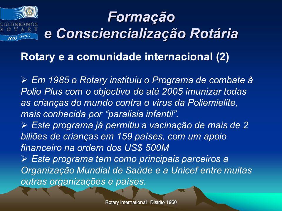 Rotary International - Distrito 1960 Formação e Consciencialização Rotária Rotary e a comunidade internacional (2) Em 1985 o Rotary instituiu o Progra