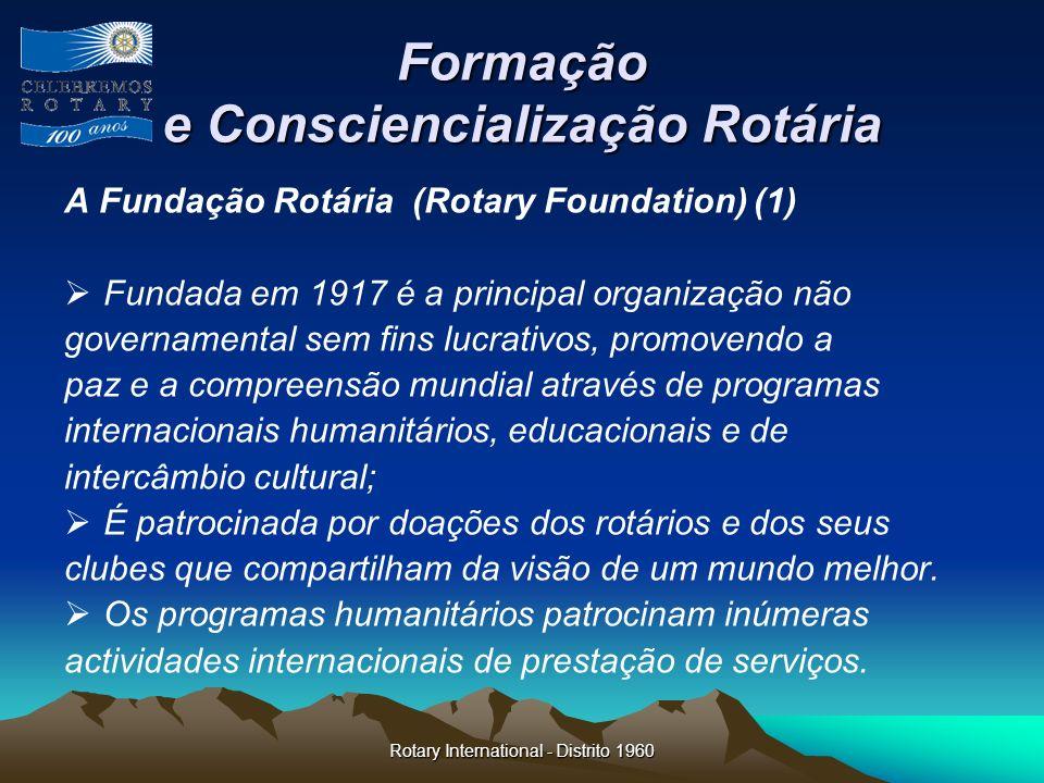 Rotary International - Distrito 1960 Formação e Consciencialização Rotária A Fundação Rotária (Rotary Foundation) (1) Fundada em 1917 é a principal or