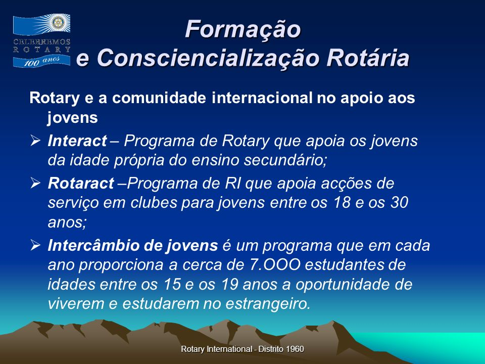 Rotary International - Distrito 1960 Formação e Consciencialização Rotária Rotary e a comunidade internacional no apoio aos jovens Interact – Programa