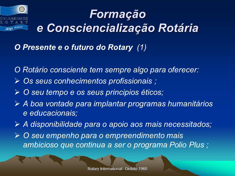 Rotary International - Distrito 1960 Formação e Consciencialização Rotária O Presente e o futuro do Rotary (1) O Rotário consciente tem sempre algo pa